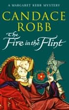 The Fire In The Flint - (Margaret Kerr Trilogy: Book 2) ebook by Candace Robb