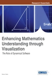 Enhancing Mathematics Understanding through Visualization - The Role of Dynamical Software ebook by Samer Habre