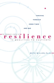 The Woman's Book of Resilience: 12 Qualities to Cultivate ebook by Beth Miller