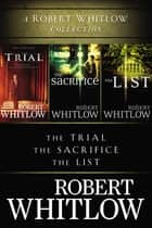 A Robert Whitlow Collection - The Trial, The Sacrifice, The List ebook by Robert Whitlow
