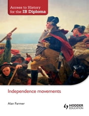 Access to History for the IB Diploma: Independence Movements ebook by Alan Farmer,Philip Benson