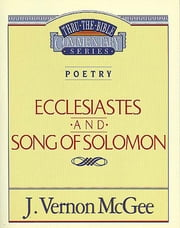 Ecclesiastes / Song of Solomon - Poetry (Ecclesiastes/Song of Solomon) ebook by J. Vernon McGee