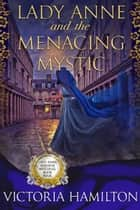 Lady Anne and the Menacing Mystic ebook by Victoria Hamilton