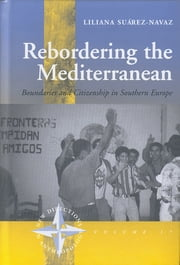 Rebordering the Mediterranean - Boundaries and Citizenship in Southern Europe ebook by Liliana Suárez-Navaz