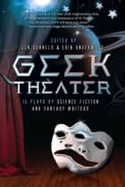 GEEK THEATER: 15 Plays by Science Fiction and Fantasy Writers ebook by Erin Underwood
