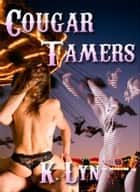 Cougar Tamers ebook by K. Lyn