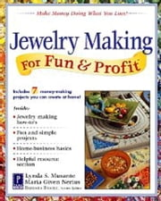Jewelry Making for Fun & Profit - Make Money Doing What You Love! ebook by Lynda Musante,Maria Nerius