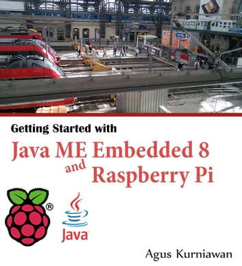 Getting Started with Java ME Embedded 8 and Raspberry Pi ebook by Agus Kurniawan