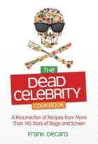 The Dead Celebrity Cookbook ebook by Frank DeCaro