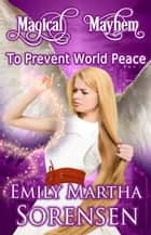 To Prevent World Peace ebook by Emily Martha Sorensen