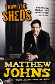 From The Sheds: Tales Of A Rugby League Life and Other Tales from a Rugb y League Life ebook by Johns Matthew