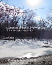 Meditations on Frank Lloyd Wright and Lakeside Meditations ebook by Charles Rossiter