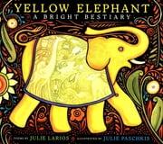 Yellow Elephant - A Bright Bestiary ebook by Julie Larios,Julie Paschkis