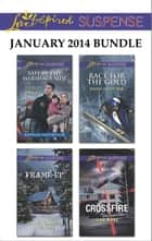 Love Inspired Suspense January 2014 Bundle - Safe by the Marshal's Side\Frame-Up\Race for the Gold\Crossfire ebook by Shirlee McCoy, Jill Elizabeth Nelson, Dana Mentink,...
