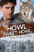 Howl Sweet Howl ebook by Tia Fielding
