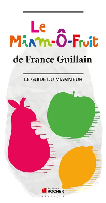 Le Miam-Ô-Fruit - Le Guide du Miammeur ebook by France Guillain
