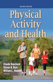 Physical Activity and Health 2nd Edition ebook by Claude Bouchard,Steven N. Blair,William L. Haskell