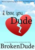 I Love You Dude ( Tagalog Gay Fiction) ebook by BrokenDude