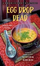Egg Drop Dead - A Noodle Shop Mystery ebook by Vivien Chien