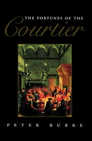 The Fortunes of the Courtier - The European Reception of Castiglione's Cortegiano ebook by Peter Burke