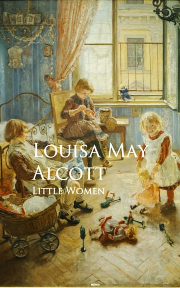 Little Women - Bestsellers and famous Books ebook by Louisa May Alcott