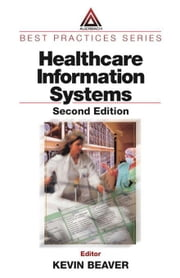 Healthcare Information Systems, Second Edition ebook by Beaver, Kevin
