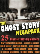 The Ghost Story Megapack - 25 Classic Tales by Masters ebook by Mary Elizabeth Braddon,Jerome K. Jerome