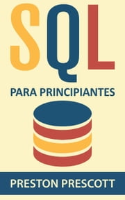 SQL para Principiantes ebook by Preston Prescott