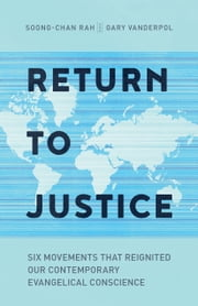 Return to Justice - Six Movements That Reignited Our Contemporary Evangelical Conscience ebook by Soong-Chan Rah,Gary VanderPol