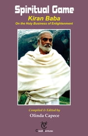 Spiritual Game - KIRAN BABA On the Holy Business of Enlightenment ebook by Olinda Capece