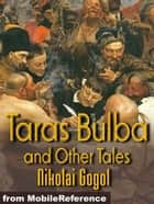 Taras Bulba And Other Tales: St. John's Eve, The Cloak, How The Two Ivans Quarrelled, The Mysterious Portrait & The Calash (Mobi Classics) ebook by Nikolay Gogol, C. J. Hogarth (Translator)