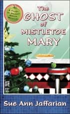 The Ghost of Mistletoe Mary ebook by Sue Ann Jaffarian