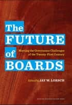 The Future of Boards ebook by Jay W. Lorsch