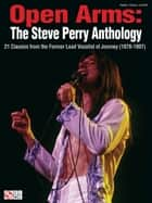 Open Arms: The Steve Perry Anthology (Songbook) - 21 Classics from the Former Lead Vocalist of Journey (1978-1997) ebook by Journey, Steve Perry