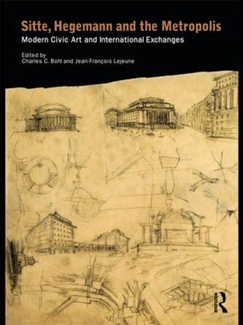 Sitte, Hegemann and the Metropolis - Modern Civic Art and International Exchanges ebook by