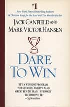Dare to Win ebook by Jack Canfield, Mark Victor Hansen