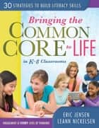 Bringing the Common Core to Life in K-8 Classrooms - 30 Strategies to Build Literacy Skills ebook by Eric Jensen, LeAnn Nickelsen