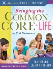 Bringing the Common Core to Life in K-8 Classrooms - 30 Strategies to Build Literacy Skills ebook by Eric Jensen,LeAnn Nickelsen