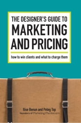 The Designer's Guide To Marketing And Pricing: How To Win Clients And What To Charge Them - How To Win Clients And What To Charge Them ebook by Ilise Benun,Peleg Top