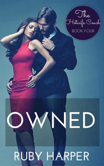 Owned - The Hotwife Coach, #4 ebook by Ruby Harper