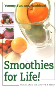 Smoothies for Life! - Yummy, Fun, and Nutritious! ebook by Daniella Chace,Maureen B. Keane