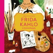 Library of Luminaries: Frida Kahlo - An Illustrated Biography ebook by Zena Alkayat
