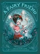A Fairy Friend ebook by Sue Fliess, Claire Keane
