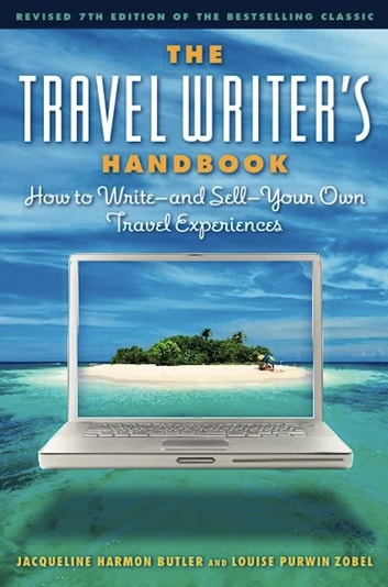 The Travel Writer's Handbook - How to Write - and Sell - Your Own Travel Experiences ebook by Jacqueline Harmon Butler,Louise Purwin Zobel