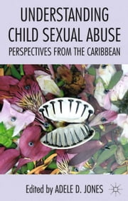 Understanding Child Sexual Abuse - Perspectives from the Caribbean ebook by A. Jones