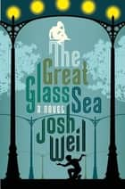 The Great Glass Sea ebook by Josh Weil