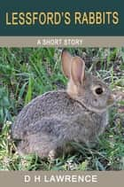 Lessford's Rabbits ebook by D H Lawrence