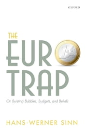 The Euro Trap: On Bursting Bubbles, Budgets, and Beliefs ebook by Hans-Werner Sinn
