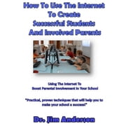 How to Use the Internet to Create Successful Students and Involved Parents - Using the Internet to Boost Parental Involvement in Your School audiobook by Dr. Jim Anderson