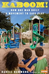 KaBOOM! - How One Man Built a Movement to Save Play ebook by Darell Hammond